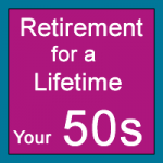 Retirement for a Lifetime: Your 50s