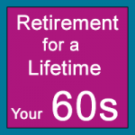Retirement for a Lifetime: Your 60s
